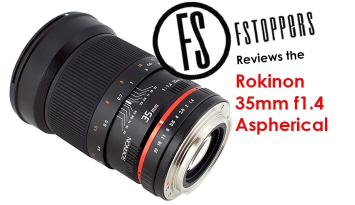 Fstoppers Reviews The Rokinon 35mm F/1.4 Aspherical Lens: A Fantastic Value For The Money