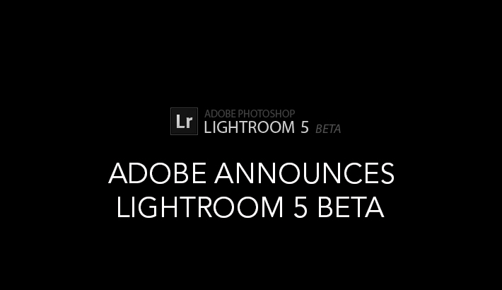 Adobe Announces Lightroom 5, Beta Available Now