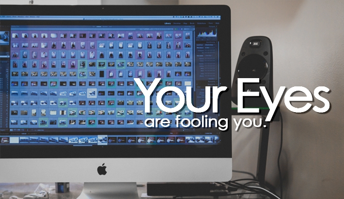 Your Eyes are Fooling You - How To Maximize your Editing Productivity