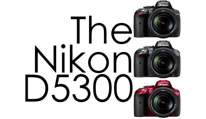 Announcing Nikon's First WiFi Enabled Camera: the D5300