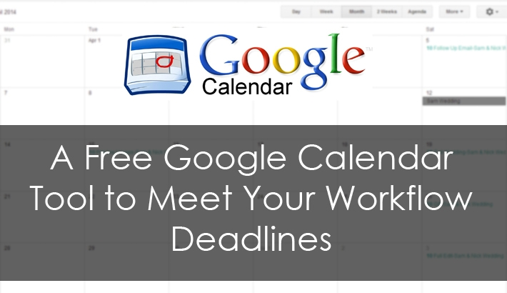 A Free Google Calendar Tool to Meet your Workflow Deadlines