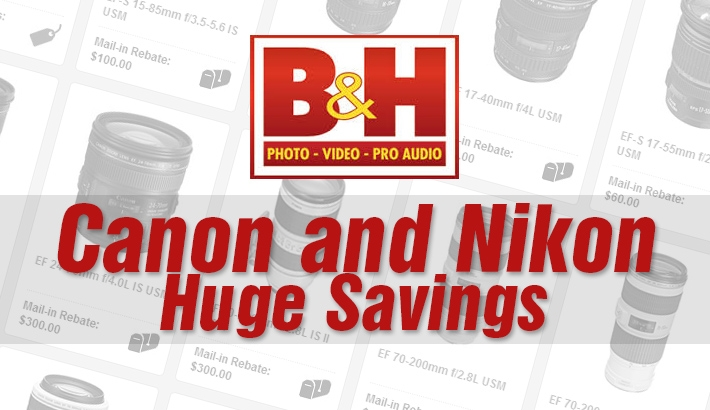 B&H Sale: Huge Canon and Nikon Savings