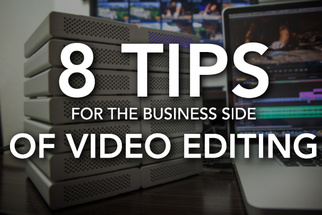 8 Tips for Freelance Video Editors Dealing With the Business Side of Post-Production