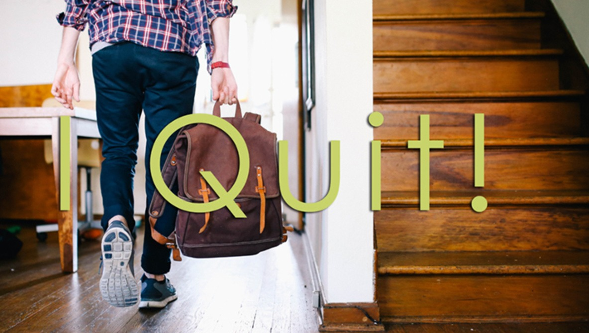 I'm A Quitter, And You Should Be Too!