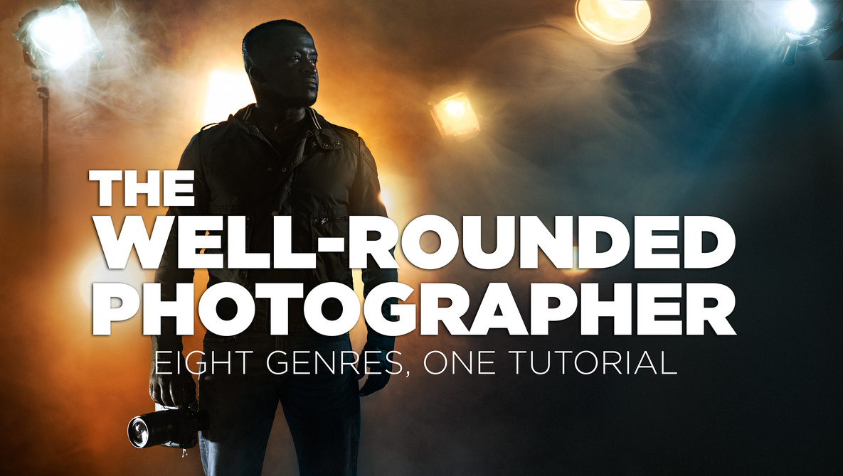The Well-Rounded Photographer: 8 Instructors Teach 8 Genres of Photography with Mike Kelley, Peter Hurley, Brian Rodgers Jr., Clay Cook, Monte Isom, Dylan Patrick, Elia Locardi, and Joey Wright