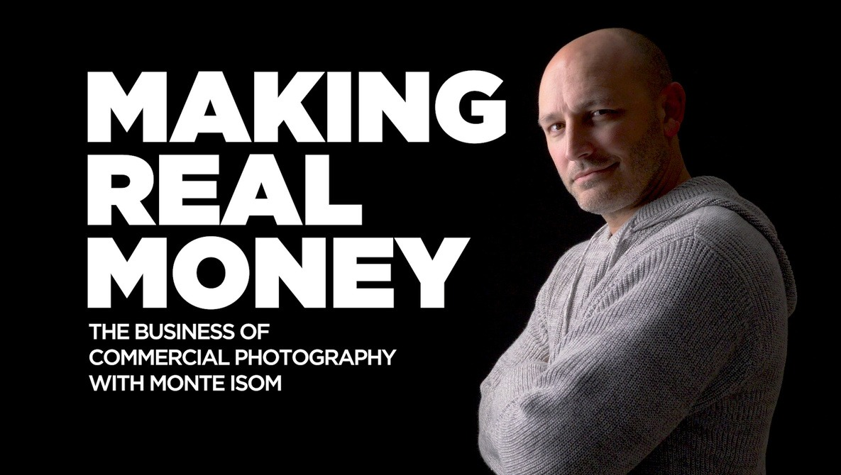 Making Real Money: The Business of Commercial Photography with Monte Isom