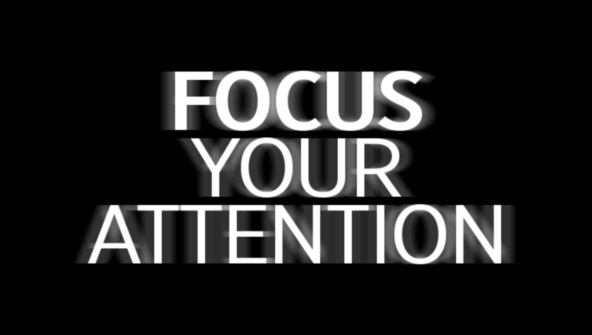 Focus Your Attention