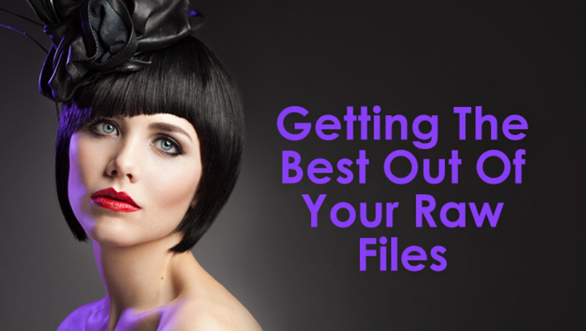 Getting The Best Out Of Your Raw Files