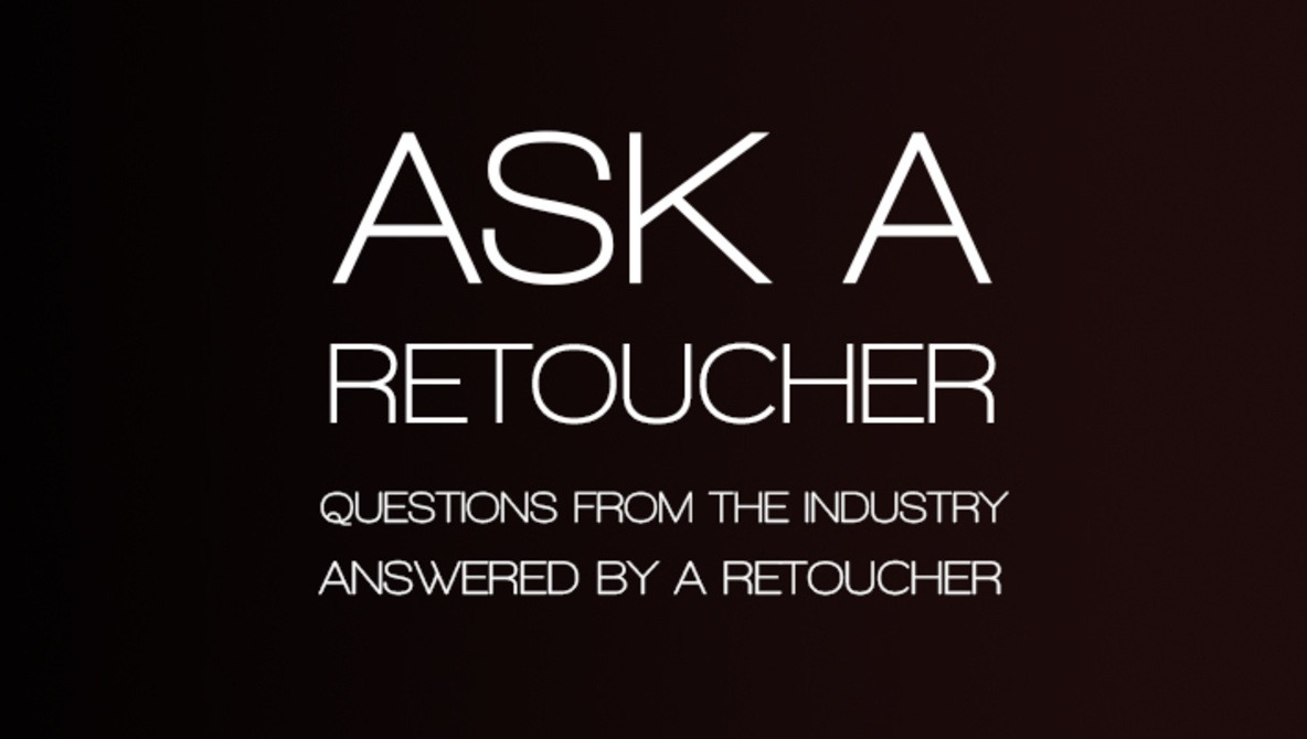Ask A Retoucher: Questions From The Industry, Answered By A Retoucher