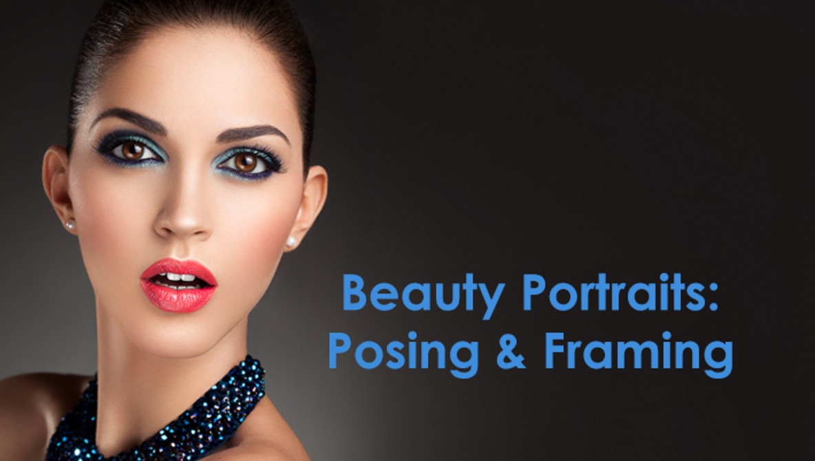 Secrets to Crafting Top-Quality Beauty Portraits: Posing & Framing