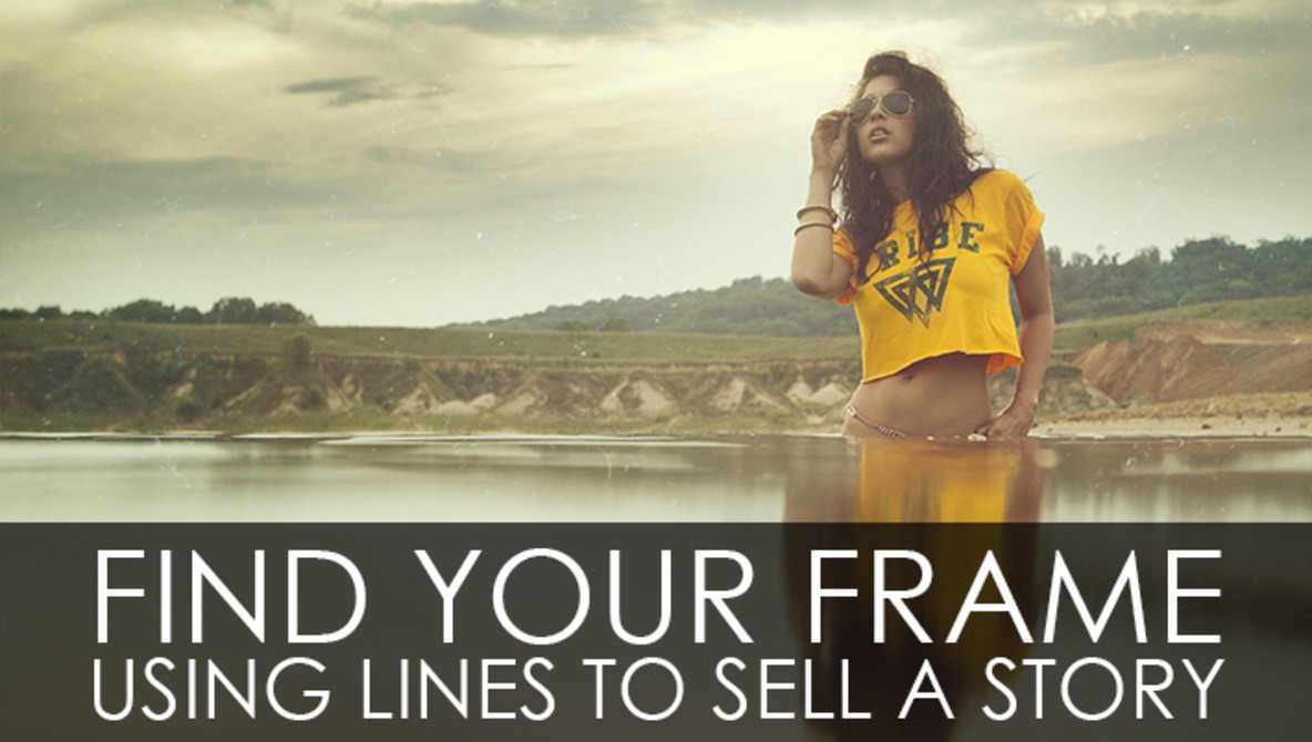 Find Your Frame - Using Lines To Sell A Story