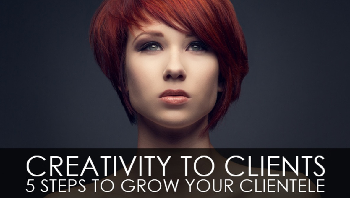 Creativity To Clients – 5 Steps To Grow Your Clientele