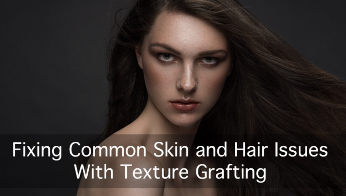 How to Fix Common Skin and Hair Issues Using Texture Grafting |