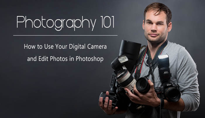 Photography 101: How to Use Your Digital Camera and Edit Photos in Photoshop