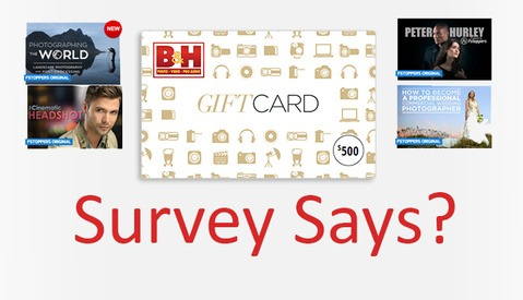 Last Chance to Enter the Survey Prize Pool - $500 B&H Gift Card Plus More