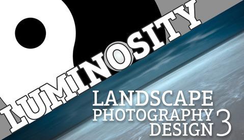 Landscape Photography Design Part 3: Luminosity – Zones and Masks