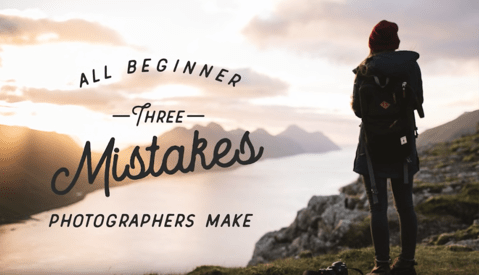 Three Common Mistakes Beginner Photographers Always Make