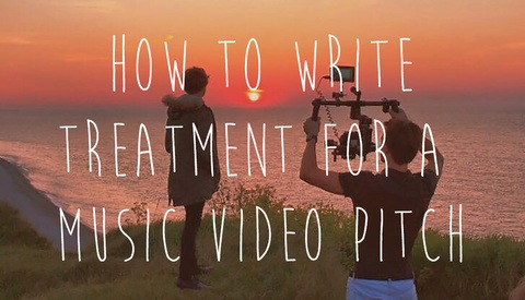 How to Write Treatment For a Music Video Pitch