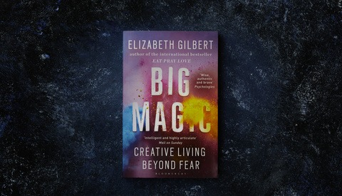 The Book That Changed My Life Forever: A Review of 'Big Magic' by Elizabeth Gilbert