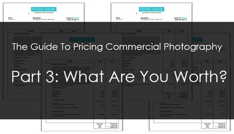 The Guide To Pricing Commercial Photography Part 3: What Are You Worth?