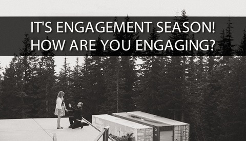It's Engagement Season, How Are You Engaging?