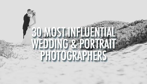 30 Most Influential Wedding & Portrait Photographers