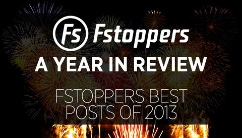 A Year In Review - Fstoppers Best Posts of 2013