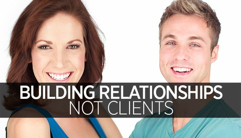 Build Relationships, Not Clients