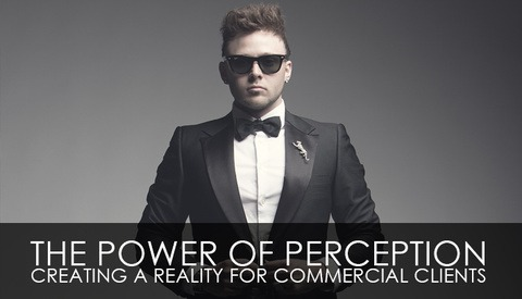 The Power of Perception – Creating A Reality For Commercial Clients
