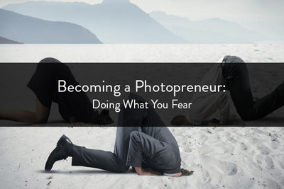 Becoming a Photopreneur: Doing What You Fear