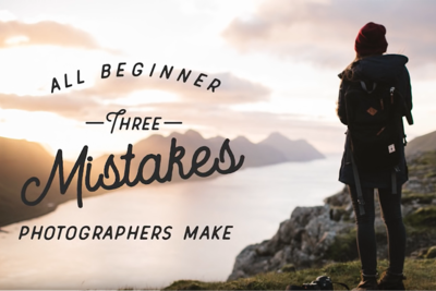 Three Common Mistakes Beginner Photographers Always Make