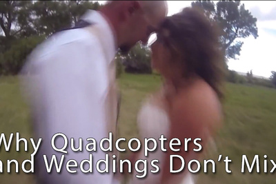 Why Quadcopters and Weddings Sometimes Don't Mix