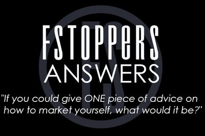 "Fstoppers Answers - ""Give One Piece of Advice on Marketing Yourself"""