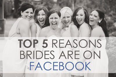 The Top 5 Reasons Your Brides Are On Facebook And Why You Should Care
