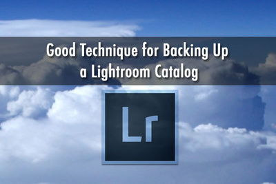 Good Technique for Backing Up a Lightroom Catalog