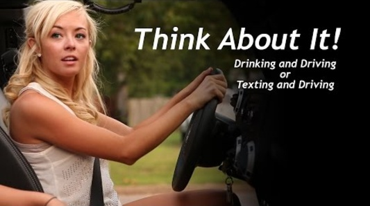 Think About It - Drinking and Driving or Texting and Driving